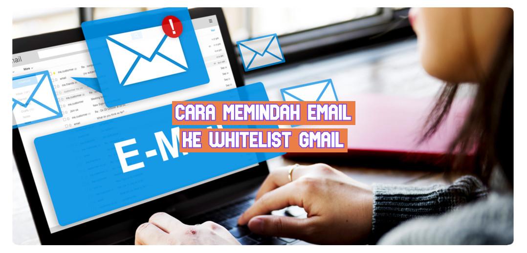 cara memindah email ke whitelist Gmail