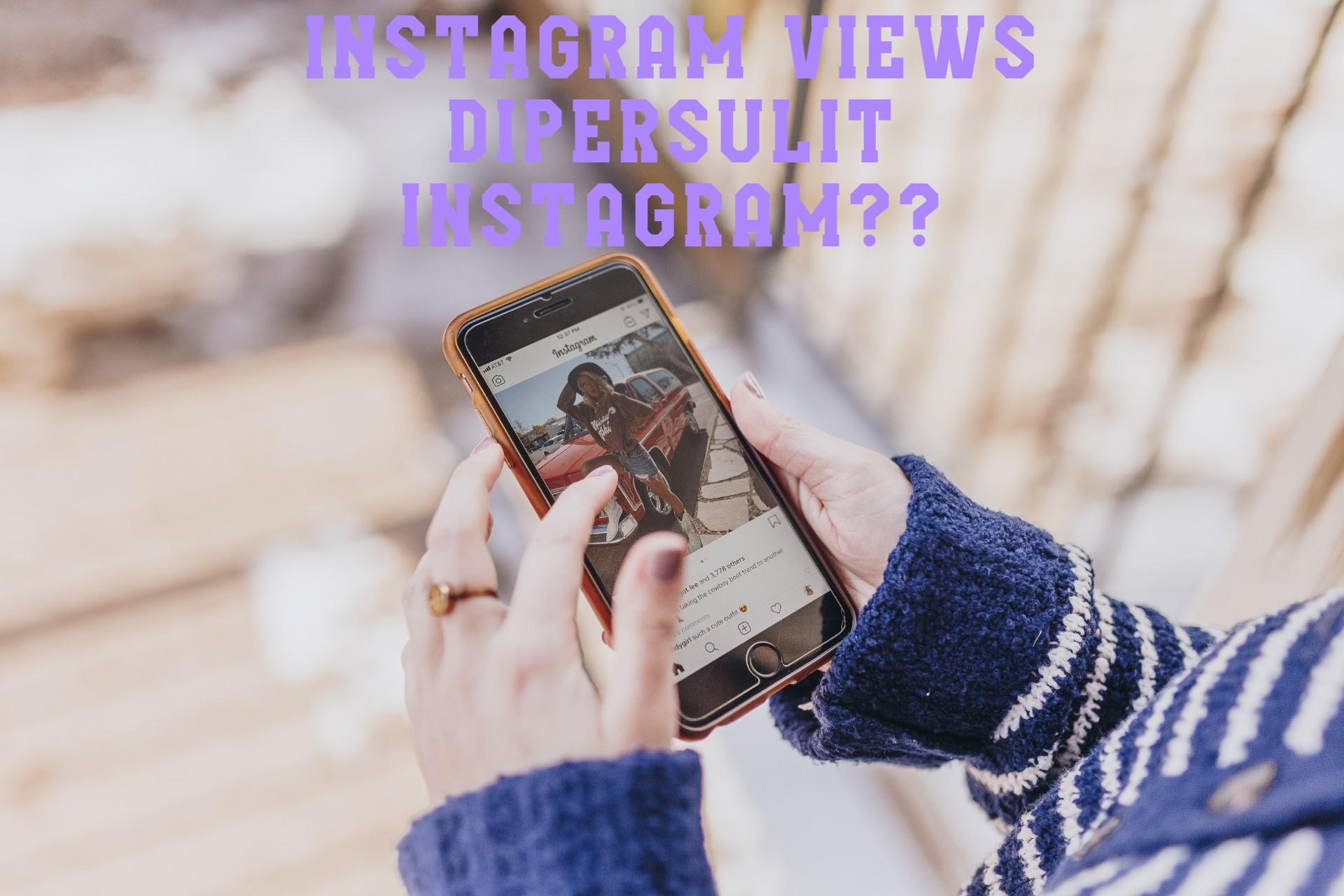Instagram Views susah nambah ya??