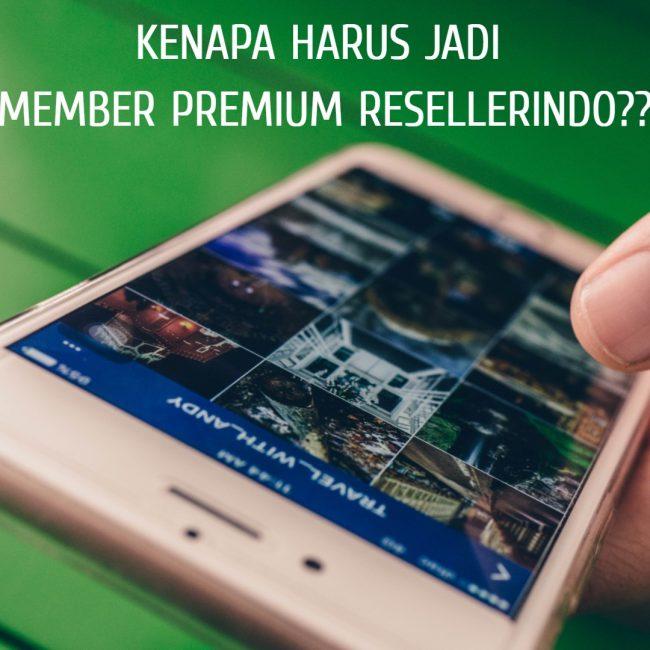 Kenapa harus jadi Member Premium Resellerindo??