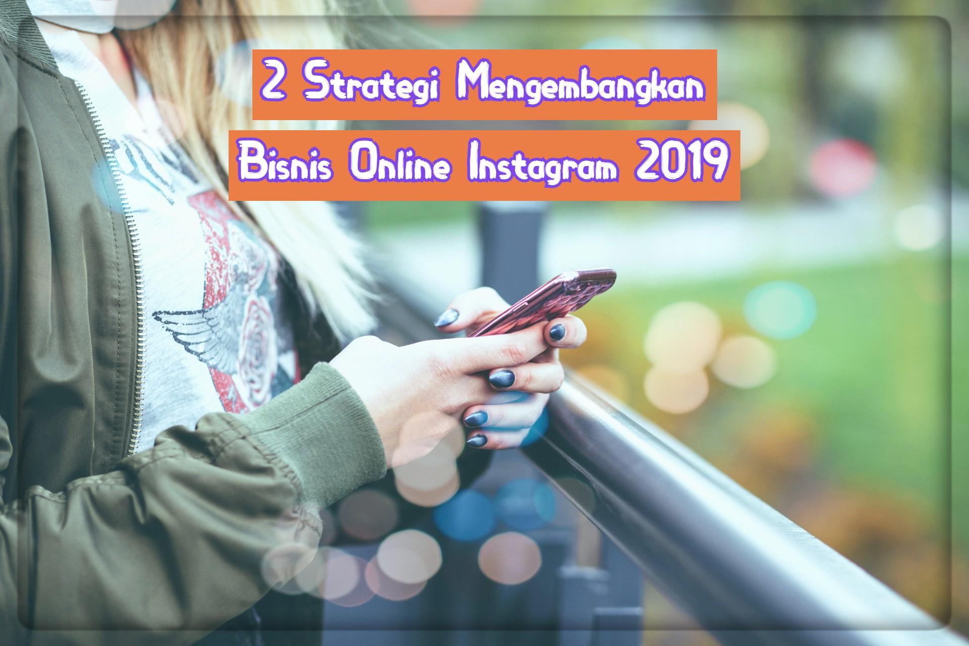 2 Strategi Mengembangkan Bisnis Online di Instagram 2019!