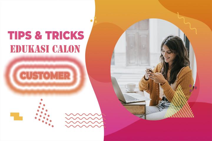 Cara Edukasi Calon Customer